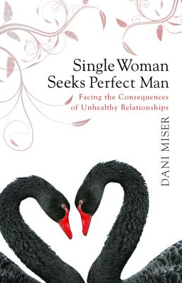 Single Woman Seeks Perfect Man: Facing the Consequences of Unhealthy Relationships Cover Image