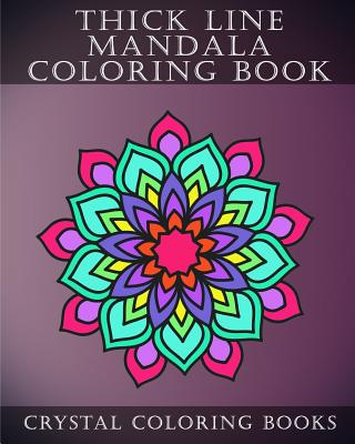 Thick Line Mandala Coloring Book: 30 Thick Line Mandala Coloring Pages For Adults Or Young Grown Ups. Would make A Beautiful Stress Relief Gift. Cover Image