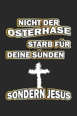 Nicht der Osterhase starb für deine Sünden sondern Jesus: Notizbuch Geschenk-Idee - Karo - A5 - 120 Seiten Cover Image