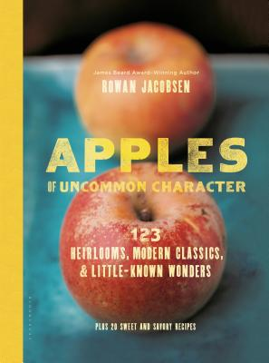 Apples of Uncommon Character: Heirlooms, Modern Classics, and Little-Known Wonders Cover Image