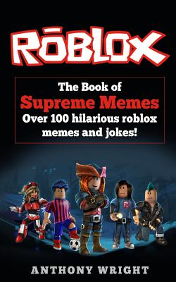 The Book of Supreme Memes: Contains Over 100 Hilarious ROBLOX Memes and Jokes! (ROBLOX, Memes, Memes for kids, roblox books) Cover Image