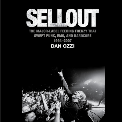 Sellout: The Major Label Feeding Frenzy That Swept Punk, Emo, and Hardcore (1994–2007) Cover Image