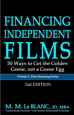 FINANCING INDEPENDENT FILMS, 2nd Edition: 50 Ways to Get the Golden Goose, not a Goose Egg Cover Image