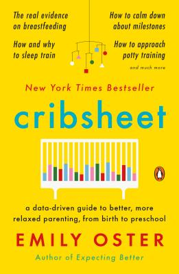 Cribsheet: A Data-Driven Guide to Better, More Relaxed Parenting, from Birth to Preschool (The ParentData Series #2) Cover Image