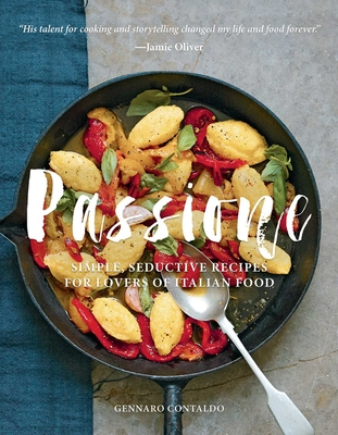 Passione: Simple, Seductive Recipes for Lovers of Italian Food Cover Image