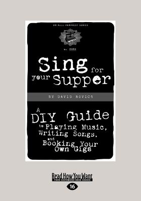 Sing for Your Supper: A DIY Guide to Playing Music, Writing Songs, and Booking Your Own Gigs (Large Print 16pt) Cover Image