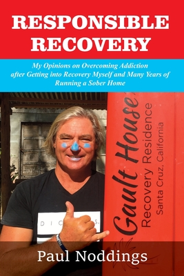 Responsible Recovery: My Opinions on Overcoming Addiction after Getting into Recovery Myself and Many Years of Running a Sober Home Cover Image