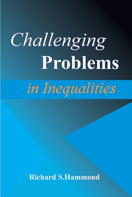 Challenging Problems in Inequalities: Math Olympiad Contest Problems Cover Image