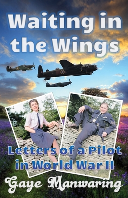 Waiting in the Wings: Letters of a Pilot in World War II Cover Image