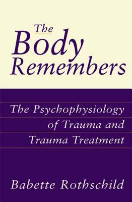 The Body Remembers: The Psychophysiology of Trauma and Trauma Treatment Cover Image