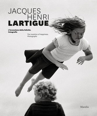 Jacques Henri Lartigue: The Invention of Happiness: Photographs Cover Image