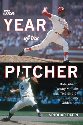 The Year of the Pitcher: Bob Gibson, Denny McLain, and the End of Baseball's Golden Age Cover Image