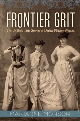 Frontier Grit: The Unlikely True Stories of Daring Pioneer Women Cover Image