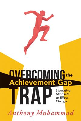 Overcoming the Achievement Gap Trap: Liberating Mindsets to Effective Change (Classroom Strategies) Cover Image