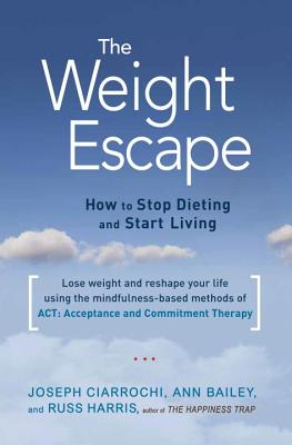 The Weight Escape: How to Stop Dieting and Start Living Cover Image