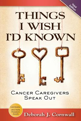 Things I Wish I'd Known: Cancer Caregivers Speak Out - Third Edition Cover Image