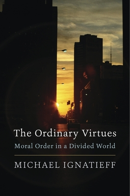 The Ordinary Virtues: Moral Order in a Divided World Cover Image