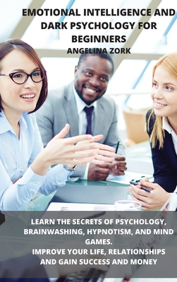 Emotional Intelligence and Dark Psychology for Beginners: Learn the Secrets of Psychology, Brainwashing, Hypnotism, and Mind Games. Improve Your Life, Cover Image