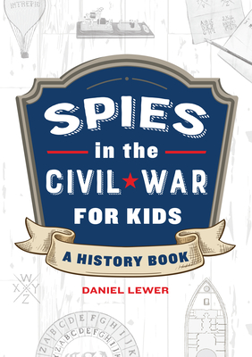 Spies in the Civil War for Kids: A History Book Cover Image