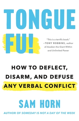 Tongue Fu!: How to Deflect, Disarm, and Defuse Any Verbal Conflict Cover Image