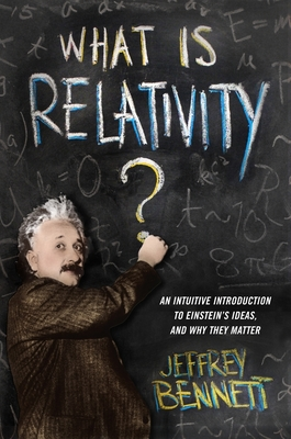 What Is Relativity?: An Intuitive Introduction to Einstein's Ideas, and Why They Matter Cover Image