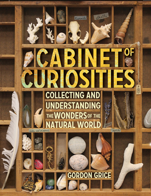 Cabinet of Curiosities: Collecting and Understanding the Wonders of the Natural World Cover Image