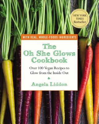 The Oh She Glows Cookbook: Over 100 Vegan Recipes to Glow from the Inside Out Cover Image