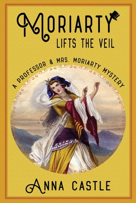Cover for Moriarty Lifts the Veil (Professor & Mrs. Moriarty Mystery #4)