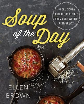 Soup of the Day: 150 Delicious and Comforting Recipes from Our Favorite Restaurants Cover Image
