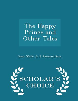 The Happy Prince and Other Tales - Scholar's Choice Edition Cover Image