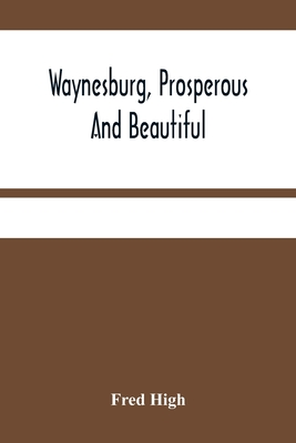 Waynesburg, Prosperous And Beautiful: A Souvenir Pictorial Story Of The Biggest And Best Little City In Pennsylvania Cover Image