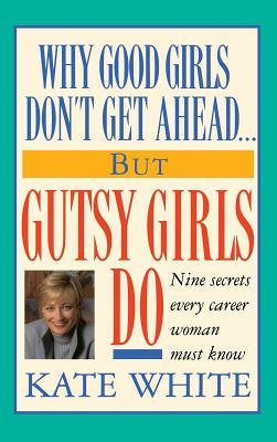 Cover for Why Good Girls Don't Get Ahead... But Gutsy Girls Do