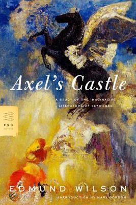 Axel's Castle: A Study of the Imaginative Literature of 1870-1930 (FSG Classics) Cover Image