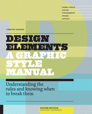Design Elements, 2nd Edition: Understanding the rules and knowing when to break them - Updated and ExpandedTimothy Samara