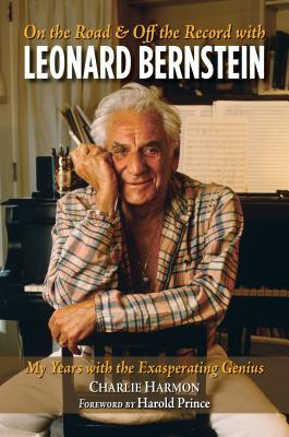 On the Road and Off the Record with Leonard Bernstein: My Years with the Exasperating Genius Cover Image