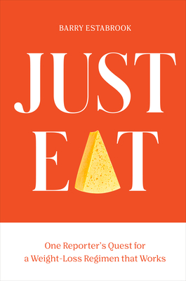 Just Eat: One Reporter's Quest for a Weight-Loss Regimen that Works Cover Image