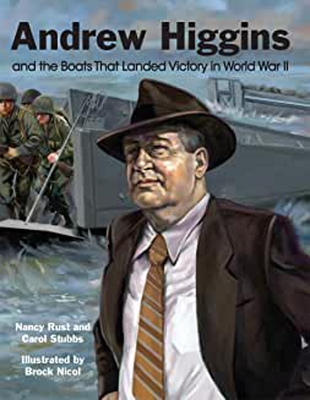 Andrew Higgins and the Boats That Landed Victory in World War II Cover Image