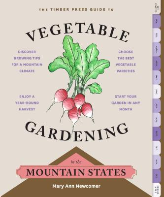 The Timber Press Guide to Vegetable Gardening in the Mountain States