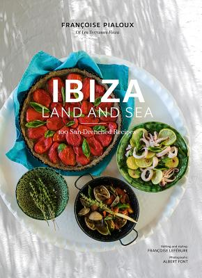 Ibiza, Land and Sea: 100 Sun-Drenched Recipes Cover Image