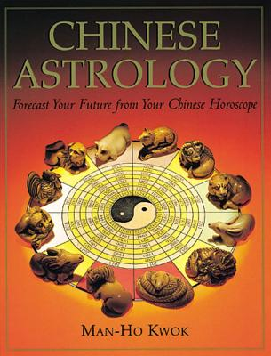 270aa4635 Chinese Astrology: Forecast Your Future from Your Chinese Horoscope |  IndieBound.org
