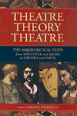Theatre/Theory/Theatre: The Major Critical Texts from Aristotle and Zeami to Soyinka and Havel (Applause Books) Cover Image