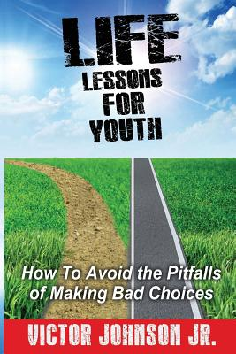 Life Lessons for Youth: How to Avoid the Pitfalls of Making Bad Choices Cover Image