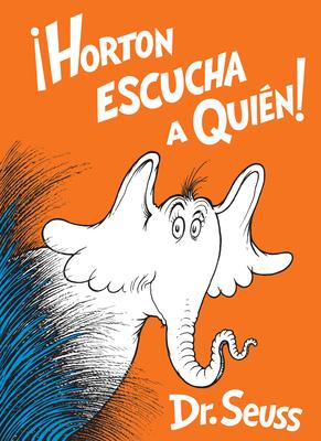 Horton escucha a Quién! (Horton Hears a Who! Spanish Edition) (Classic Seuss) Cover Image