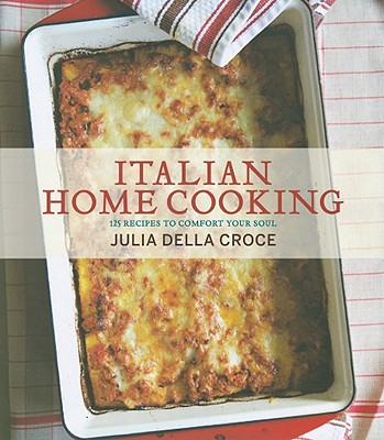 Italian Home Cooking: 125 Recipes to Comfort Your Soul Cover Image