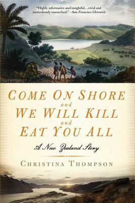 Come On Shore and We Will Kill and Eat You All: A New Zealand Story Cover Image