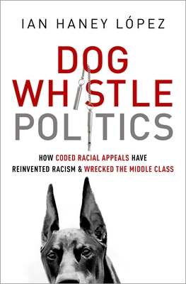 Dog Whistle Politics: How Coded Racial Appeals Have Reinvented Racism and Wrecked the Middle Class Cover Image