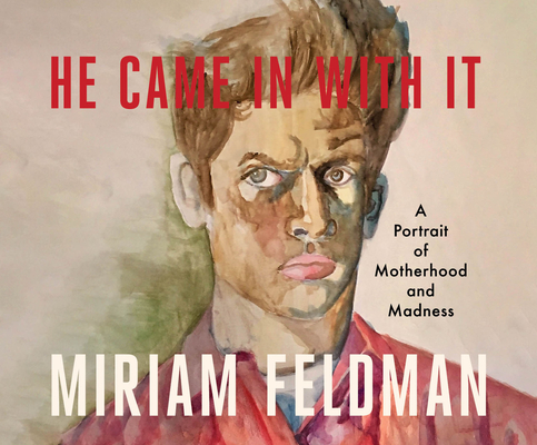 He Came in with It: A Portrait of Motherhood and Madness Cover Image