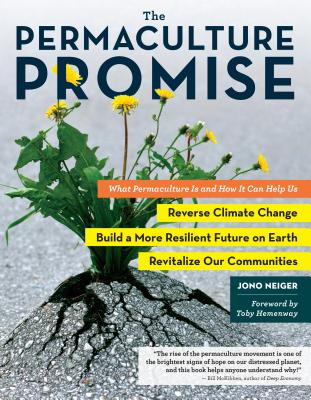 The Permaculture Promise: What Permaculture Is and How It Can Help Us Reverse Climate Change, Build a More Resilient Future on Earth, and Revitalize Our Communities Cover Image