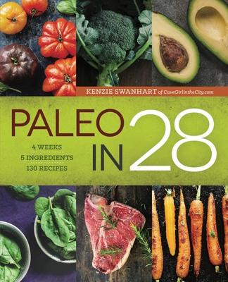 Paleo in 28: 4 Weeks, 5 Ingredients, 130 Recipes Cover Image
