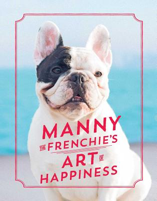 Manny the Frenchie's Art of Happiness Cover Image